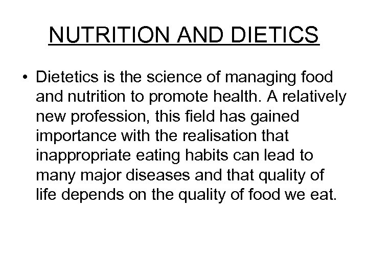 NUTRITION AND DIETICS • Dietetics is the science of managing food and nutrition to