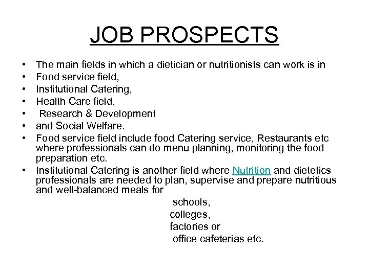 JOB PROSPECTS • • The main fields in which a dietician or nutritionists can