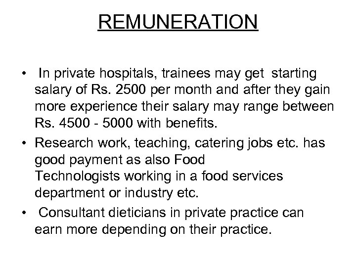 REMUNERATION • In private hospitals, trainees may get starting salary of Rs. 2500 per