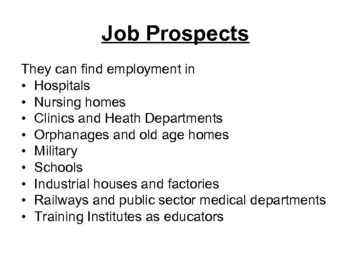 Job Prospects They can find employment in • Hospitals • Nursing homes • Clinics