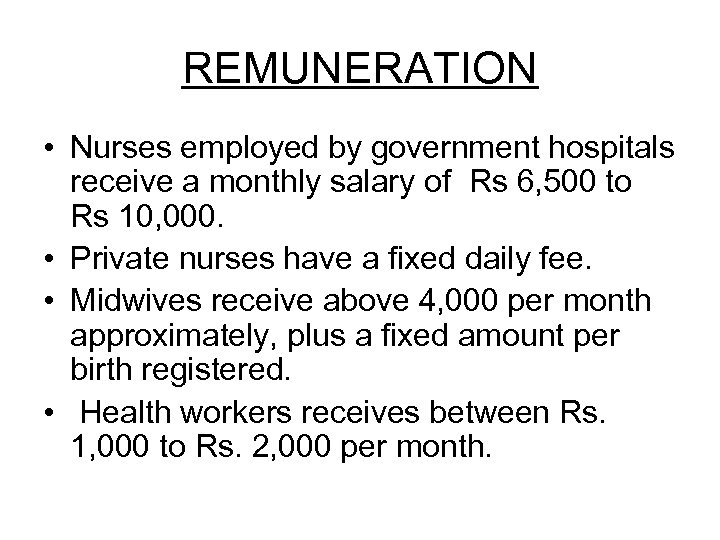 REMUNERATION • Nurses employed by government hospitals receive a monthly salary of Rs 6,