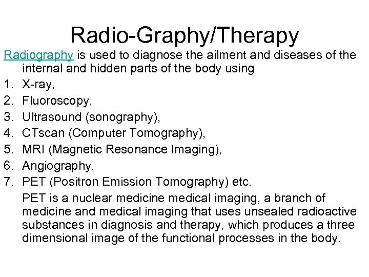 Radio-Graphy/Therapy Radiography is used to diagnose the ailment and diseases of the internal and