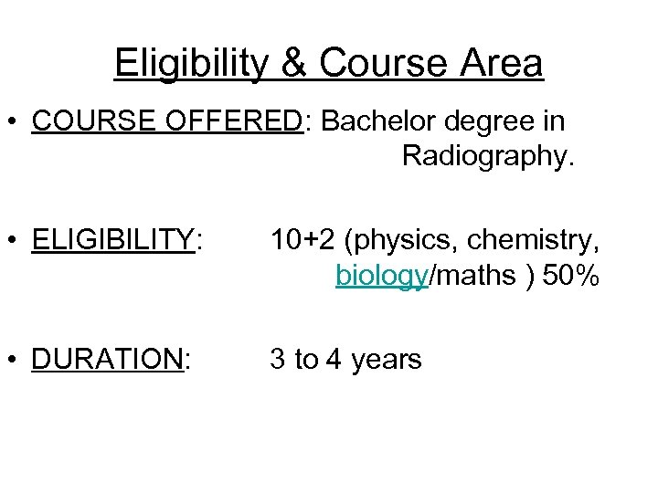 Eligibility & Course Area • COURSE OFFERED: Bachelor degree in Radiography. • ELIGIBILITY: 10+2