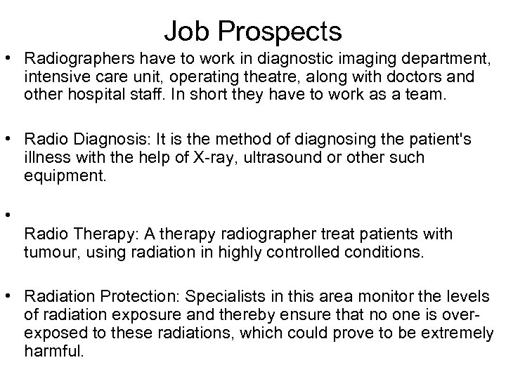 Job Prospects • Radiographers have to work in diagnostic imaging department, intensive care unit,