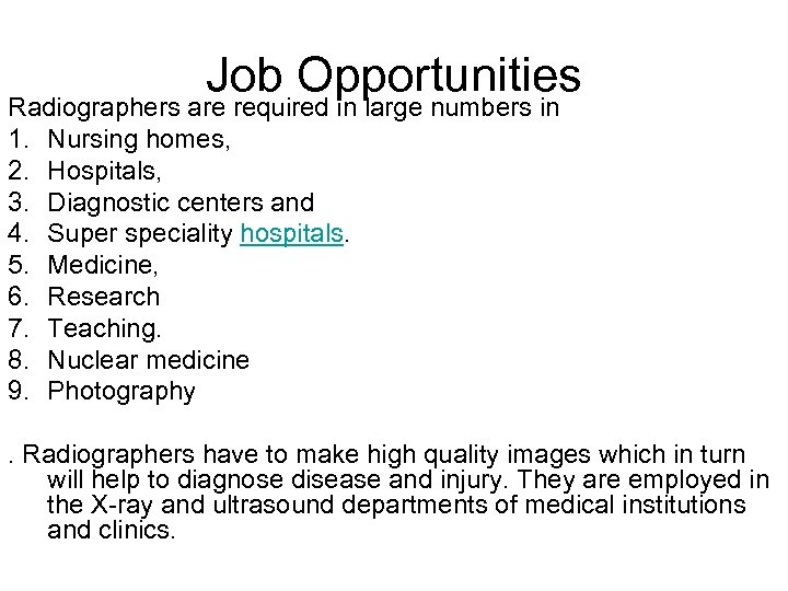 Job Opportunities Radiographers are required in large numbers in 1. Nursing homes, 2. Hospitals,