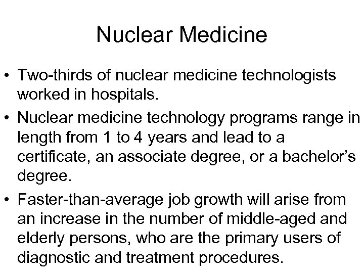 Nuclear Medicine • Two-thirds of nuclear medicine technologists worked in hospitals. • Nuclear medicine