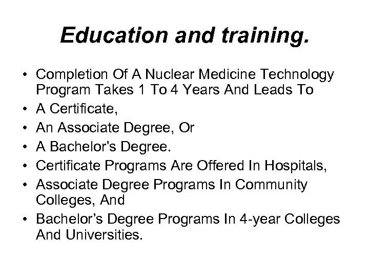 Education and training. • Completion Of A Nuclear Medicine Technology Program Takes 1 To