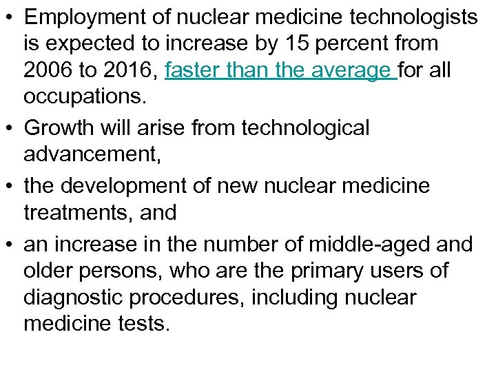 • Employment of nuclear medicine technologists is expected to increase by 15 percent
