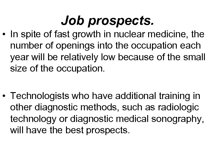 Job prospects. • In spite of fast growth in nuclear medicine, the number of
