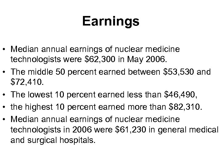 Earnings • Median annual earnings of nuclear medicine technologists were $62, 300 in May