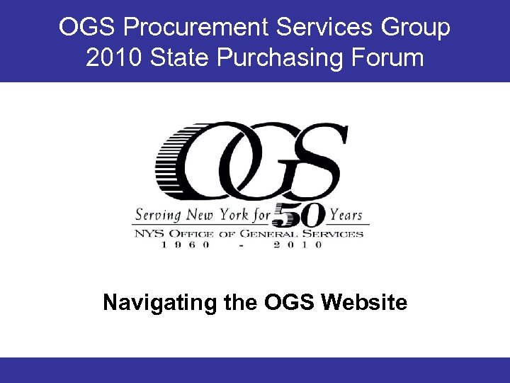 OGS Procurement Services Group 2010 State Purchasing Forum Navigating the OGS Website