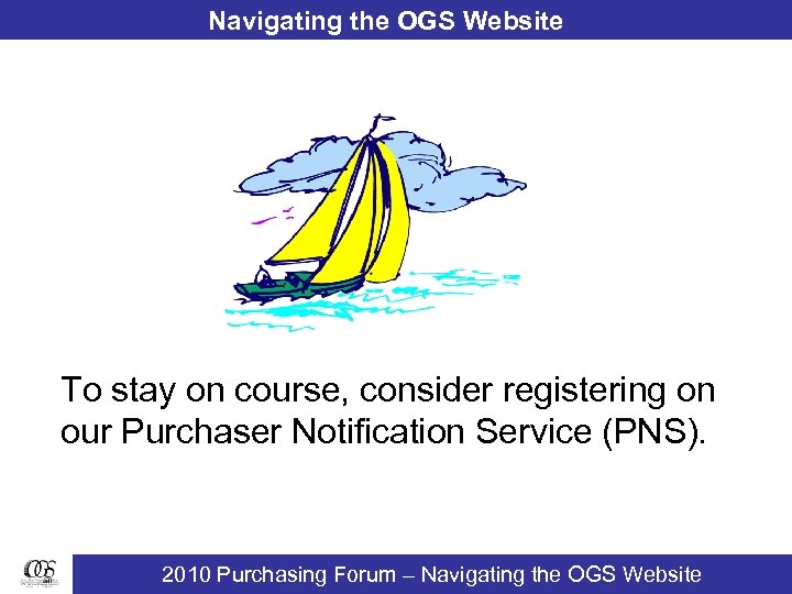 Navigating the OGS Website To stay on course, consider registering on our Purchaser Notification