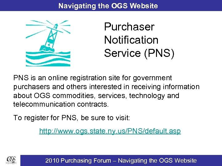 Navigating the OGS Website Purchaser Notification Service (PNS) PNS is an online registration site