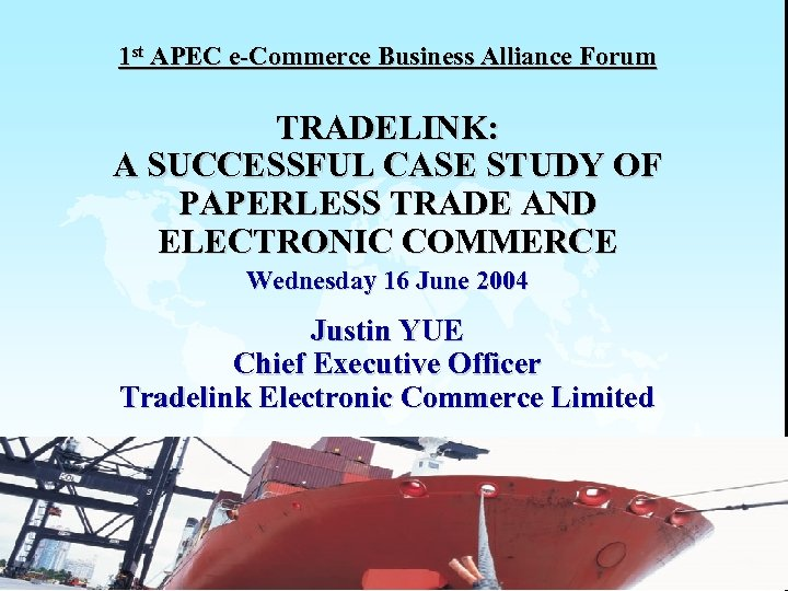 1 st APEC e-Commerce Business Alliance Forum TRADELINK: A SUCCESSFUL CASE STUDY OF PAPERLESS
