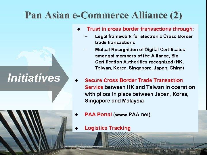 Pan Asian e-Commerce Alliance (2) u Trust in cross border transactions through: – –