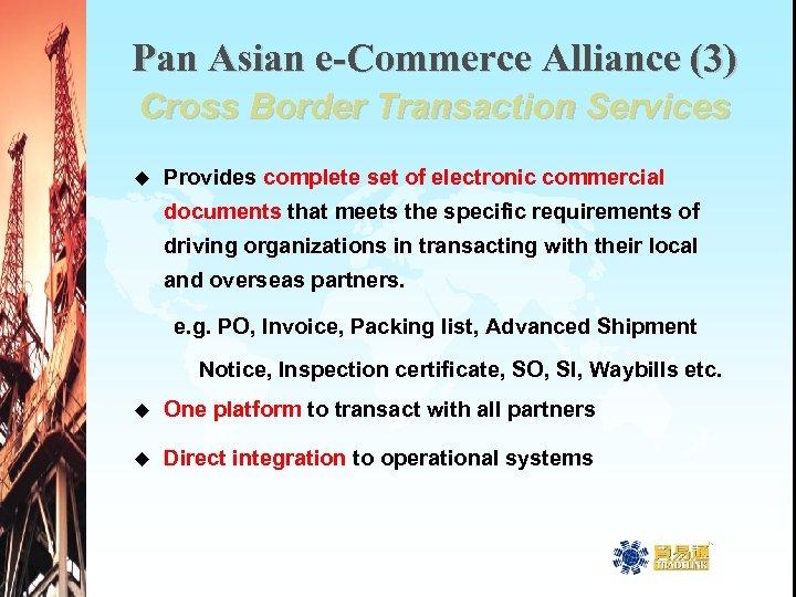 Pan Asian e-Commerce Alliance (3) Cross Border Transaction Services u Provides complete set of