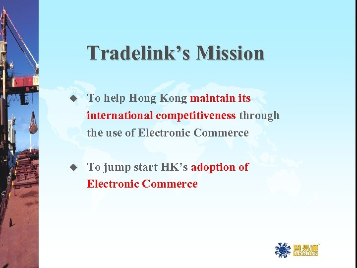 Tradelink's Mission u To help Hong Kong maintain its international competitiveness through the use