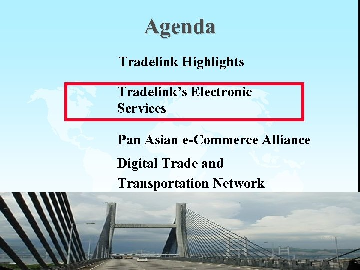 Agenda Tradelink Highlights Tradelink's Electronic Services Pan Asian e-Commerce Alliance Digital Trade and Transportation