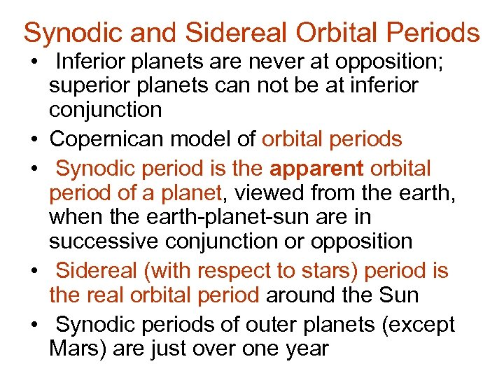 Synodic and Sidereal Orbital Periods • Inferior planets are never at opposition; superior planets