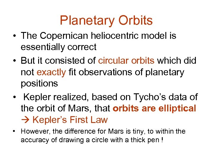 Planetary Orbits • The Copernican heliocentric model is essentially correct • But it consisted