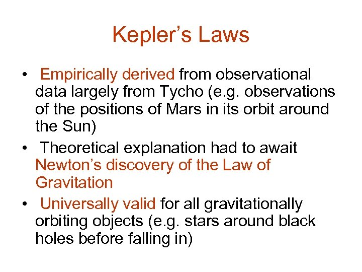 Kepler's Laws • Empirically derived from observational data largely from Tycho (e. g. observations