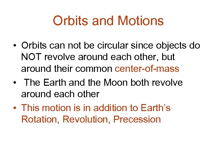 Orbits and Motions • Orbits can not be circular since objects do NOT revolve