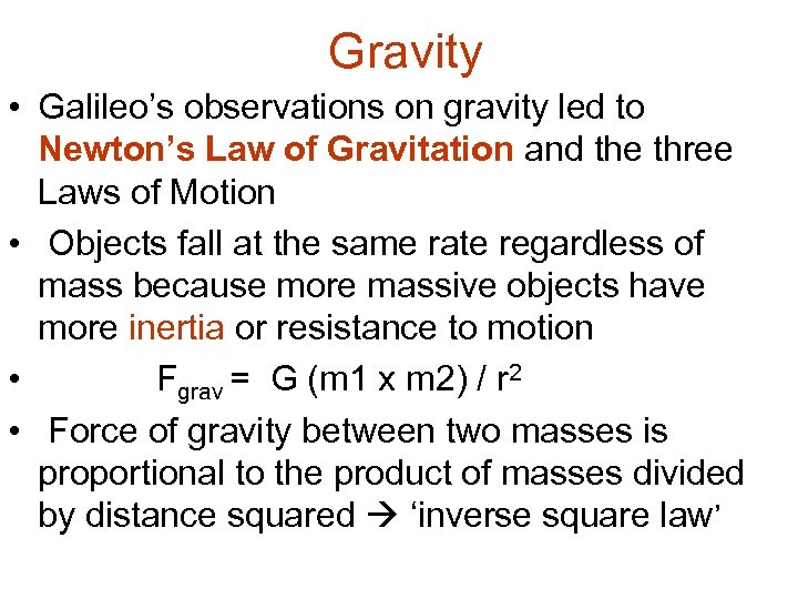 Gravity • Galileo's observations on gravity led to Newton's Law of Gravitation and the