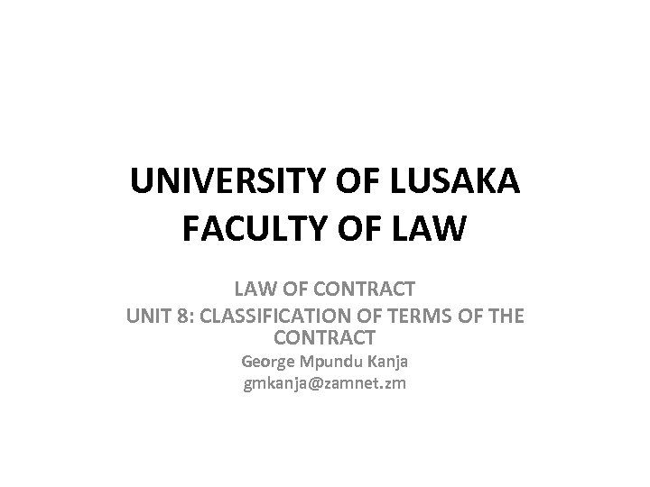 UNIVERSITY OF LUSAKA FACULTY OF LAW OF CONTRACT UNIT 8: CLASSIFICATION OF TERMS OF