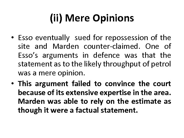 (ii) Mere Opinions • Esso eventually sued for repossession of the site and Marden