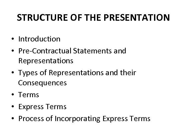 STRUCTURE OF THE PRESENTATION • Introduction • Pre-Contractual Statements and Representations • Types of