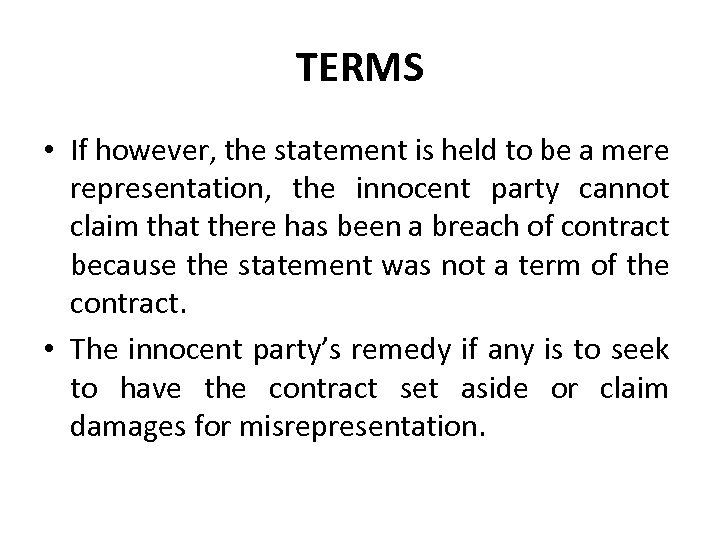 TERMS • If however, the statement is held to be a mere representation, the