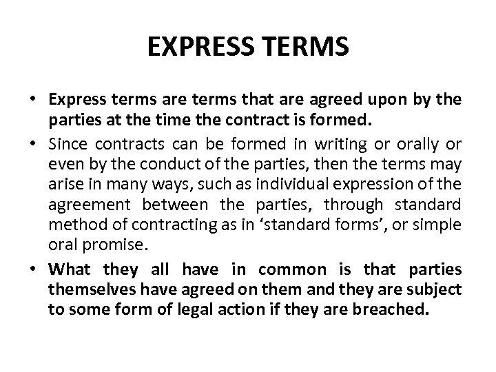 EXPRESS TERMS • Express terms are terms that are agreed upon by the parties