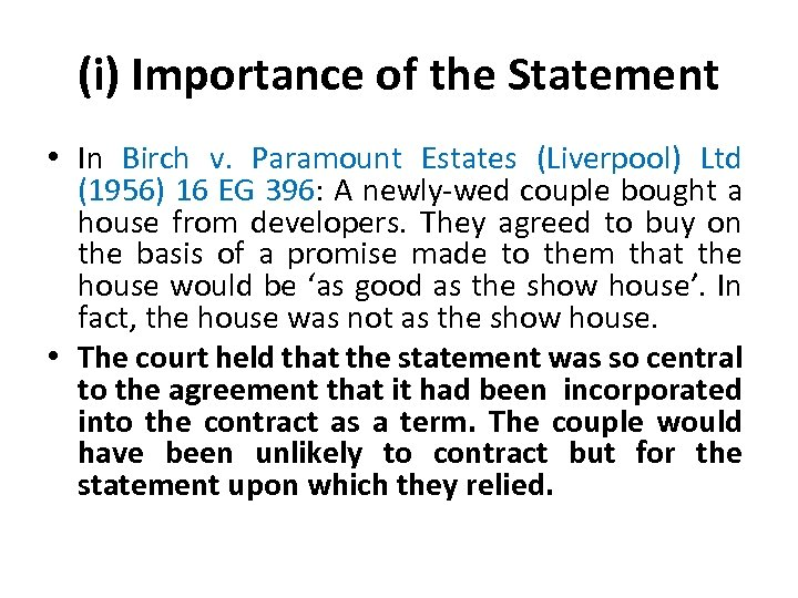 (i) Importance of the Statement • In Birch v. Paramount Estates (Liverpool) Ltd (1956)