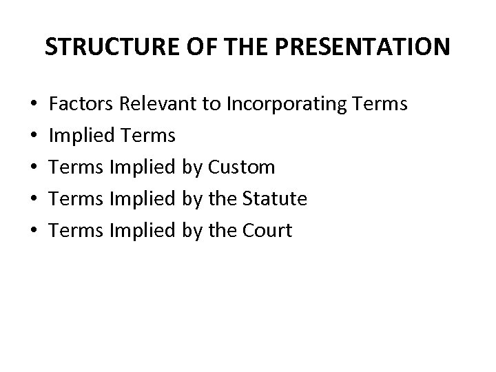 STRUCTURE OF THE PRESENTATION • • • Factors Relevant to Incorporating Terms Implied Terms
