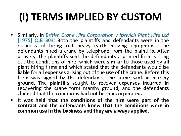 (i) TERMS IMPLIED BY CUSTOM • Similarly, in British Crane Hire Corporation v Ipswich