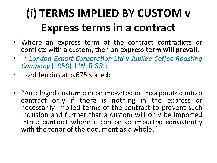(i) TERMS IMPLIED BY CUSTOM v Express terms in a contract • Where an