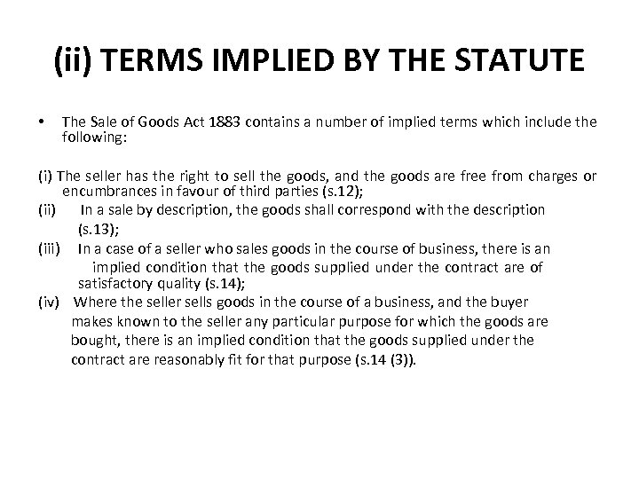 (ii) TERMS IMPLIED BY THE STATUTE • The Sale of Goods Act 1883 contains