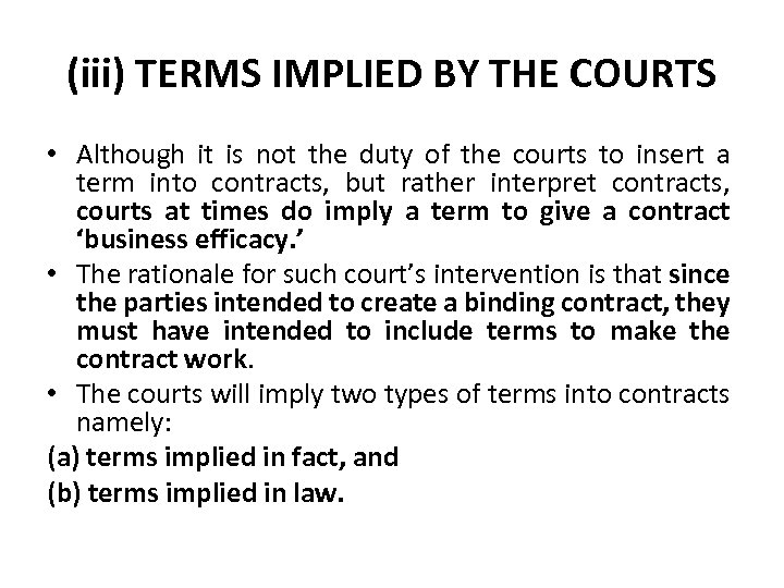 (iii) TERMS IMPLIED BY THE COURTS • Although it is not the duty of