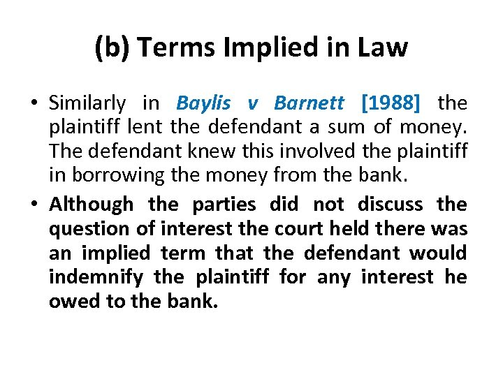 (b) Terms Implied in Law • Similarly in Baylis v Barnett [1988] the plaintiff