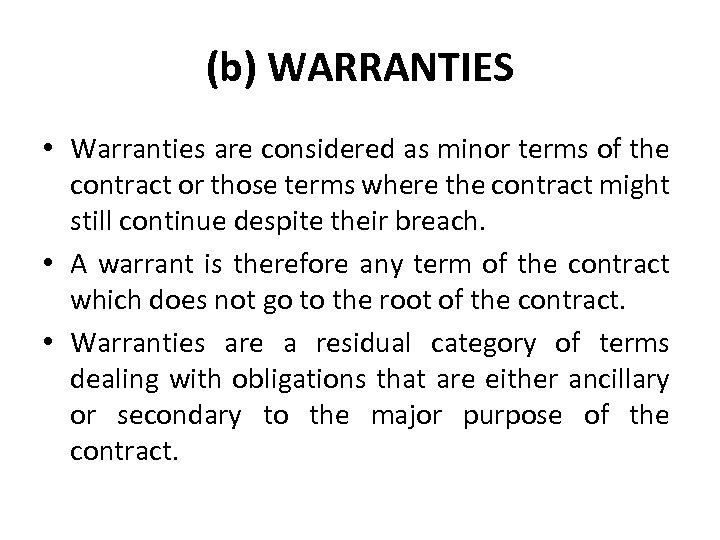 (b) WARRANTIES • Warranties are considered as minor terms of the contract or those
