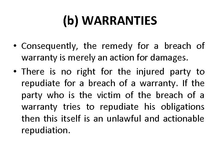 (b) WARRANTIES • Consequently, the remedy for a breach of warranty is merely an