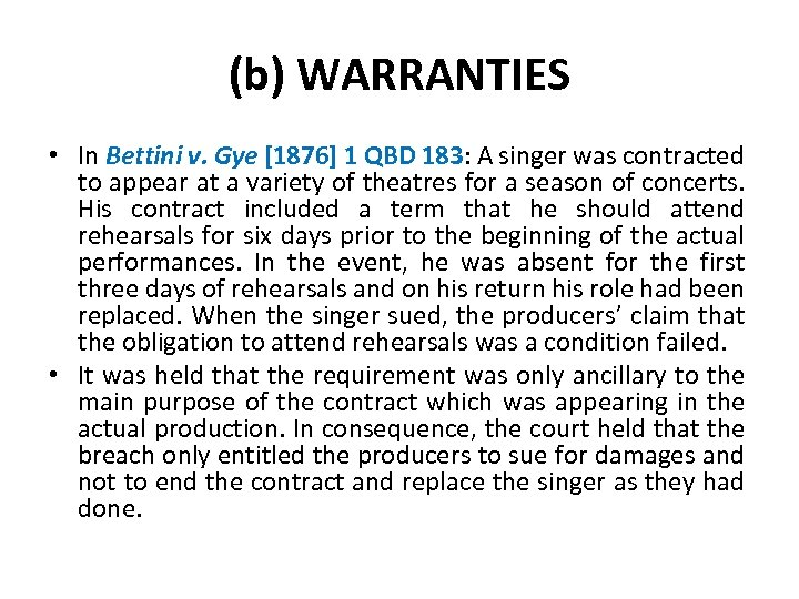 (b) WARRANTIES • In Bettini v. Gye [1876] 1 QBD 183: A singer was