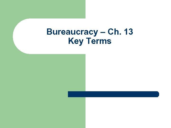 Bureaucracy – Ch. 13 Key Terms