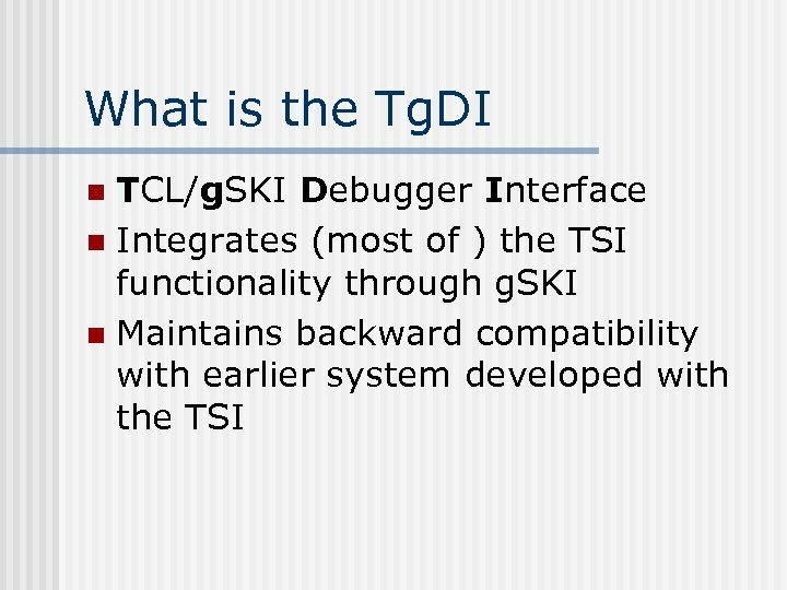 What is the Tg. DI TCL/g. SKI Debugger Interface n Integrates (most of )