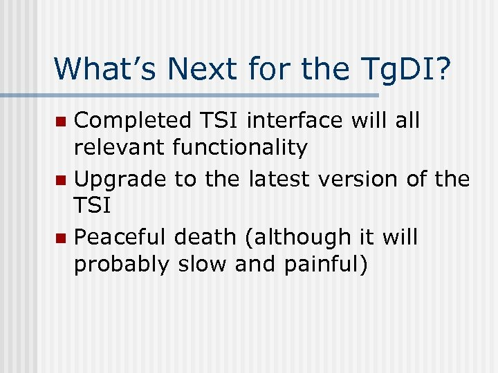 What's Next for the Tg. DI? Completed TSI interface will all relevant functionality n