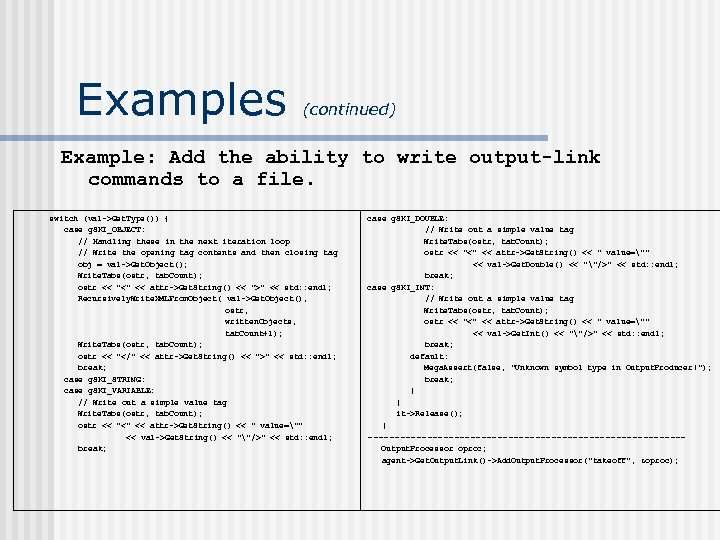 Examples (continued) Example: Add the ability to write output-link commands to a file. switch