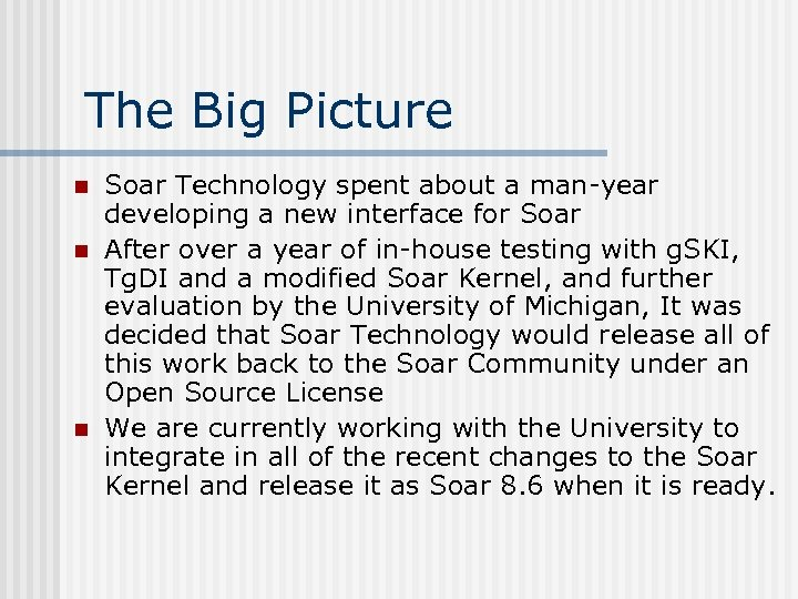 The Big Picture n n n Soar Technology spent about a man-year developing a