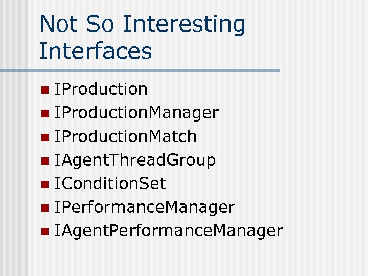 Not So Interesting Interfaces IProduction n IProduction. Manager n IProduction. Match n IAgent. Thread.