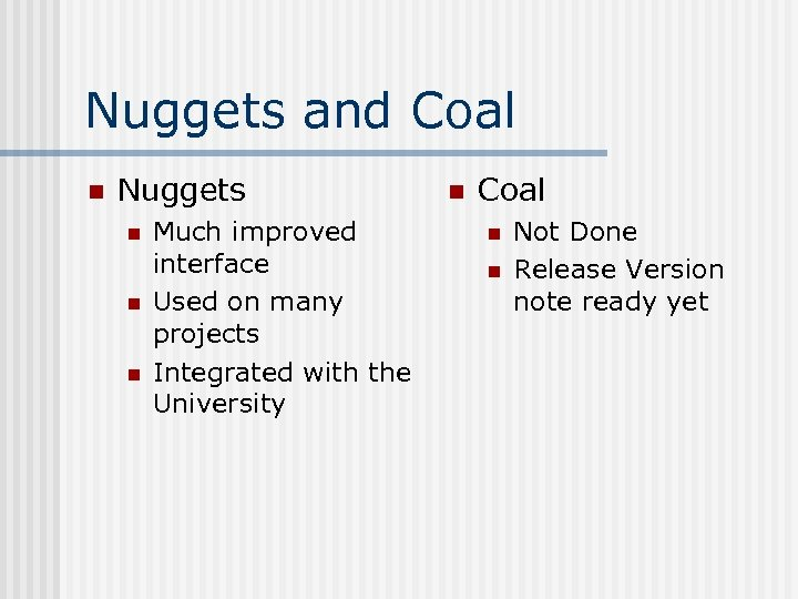 Nuggets and Coal n Nuggets n n n Much improved interface Used on many