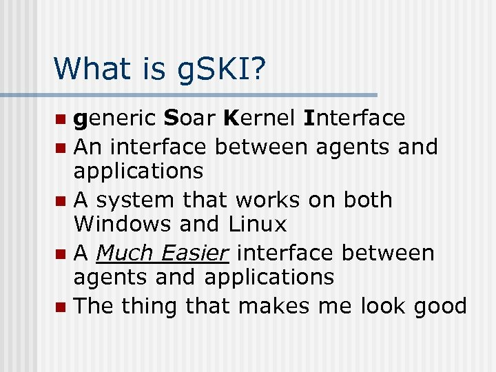What is g. SKI? generic Soar Kernel Interface n An interface between agents and